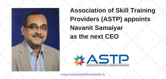 Association of Skill Training Providers (ASTP) appoints Navanit Samaiyar as the next CEO