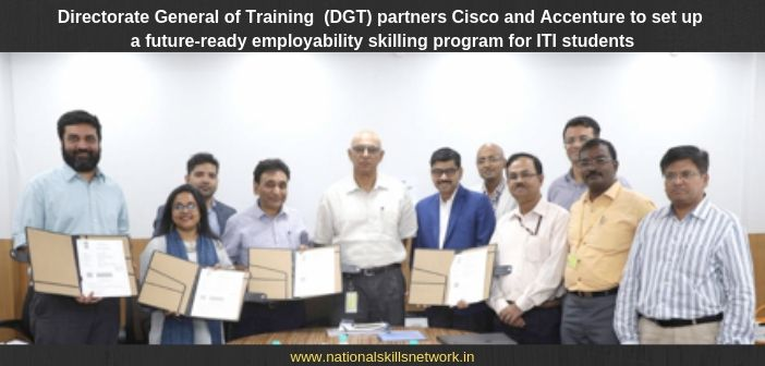 Directorate General of Training (DGT) partners Cisco and Accenture to set up a future-ready employability skilling program for ITI students