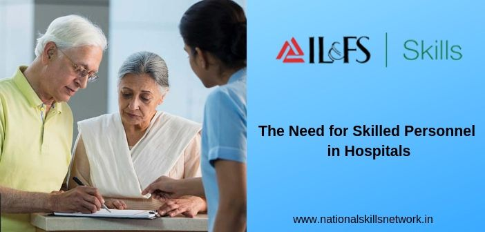 The Need for Skilled Personnel in Hospitals: Initiatives from IL&FS Health Academy