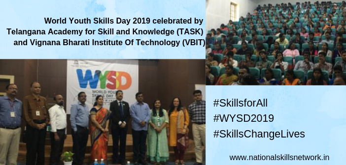 World Youth Skills Day 2019 celebrated by Telangana Academy for Skill and Knowledge (TASK) and Vignana Bharati Institute Of Technology (VBIT)
