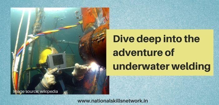 Dive deep into the adventure of underwater welding