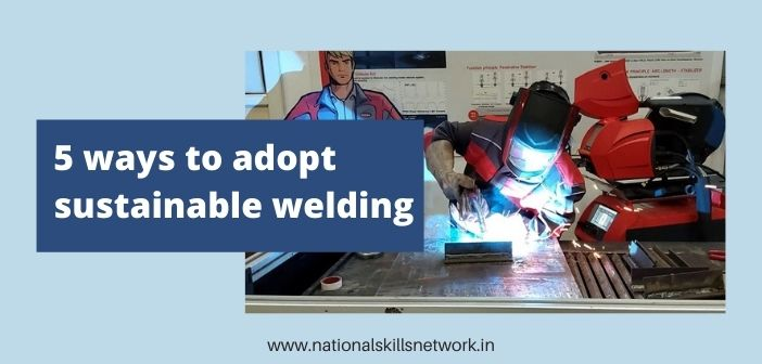 5 ways to adopt sustainable welding