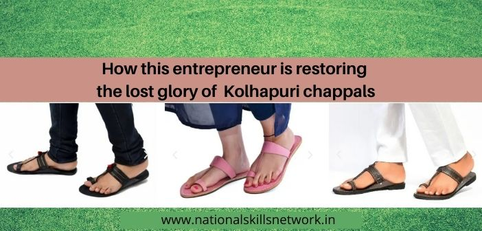 This is how this entrepreneur is restoring the lost glory of Kolhapuri chappa