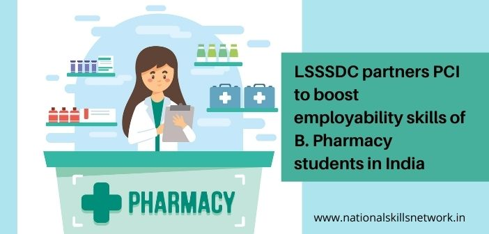 LSSSDC partners PCI to boost employability skills of B. Pharmacy students in India