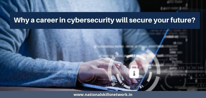 Why a career in cybersecurity will secure your future?