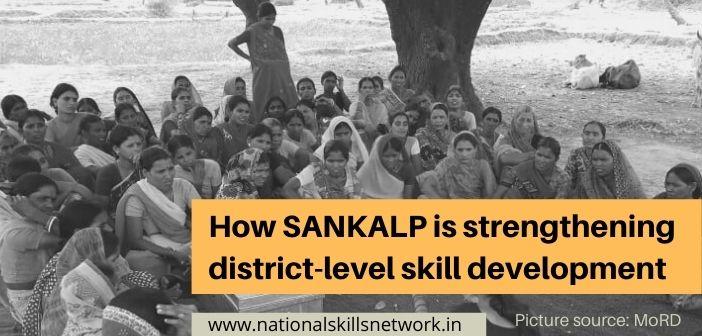 How SANKALP is strengthening district-level skill development
