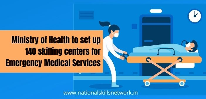 Ministry of Health to set up 140 skilling centers for Emergency Medical Services