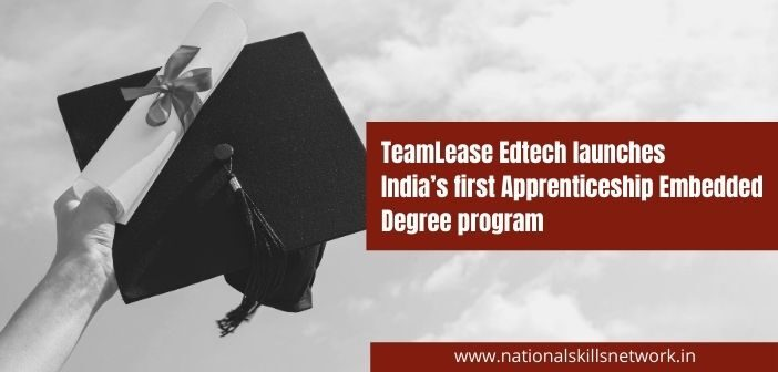 TeamLease Edtech launches India's first Apprenticeship Embedded Degree program
