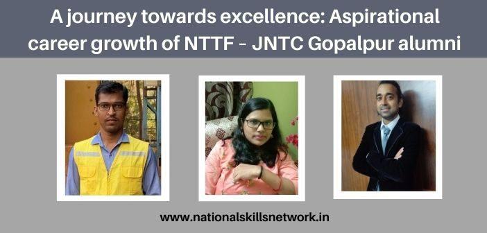 Aspirational career growth of NTTF - JNTC Gopalpur alumni