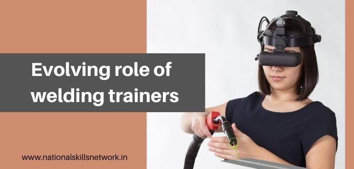 Evolving role of welding trainers