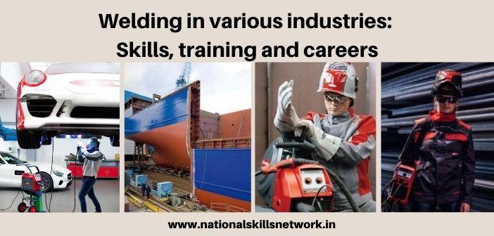 Welding in Various Industries Skills, Training and Careers